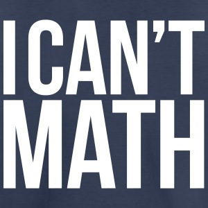 I CAN'T MATH Kids' Shirts - Kids' Premium T-Shirt