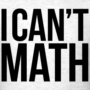 I CAN'T MATH T-Shirts - Men's T-Shirt