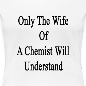 only_the_wife_of_a_chemist_will_understa Women's T-Shirts - Women's Premium T-Shirt