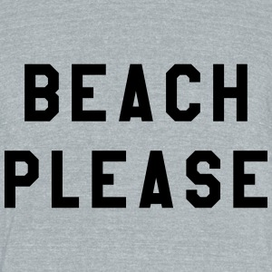 Beach Please  - Unisex Tri-Blend T-Shirt by American Apparel