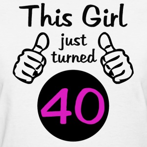 This Girl Turned 40 (Birthday) - Women's T-Shirt