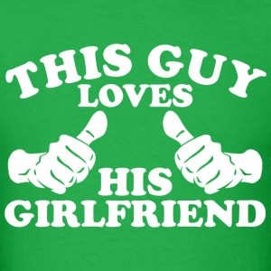 This Guy Loves His Girlfriend - Men's T-Shirt
