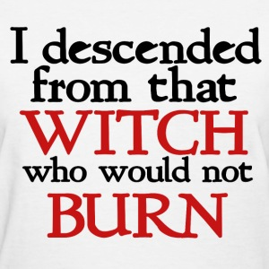 I descended from that witch feminist  - Women's T-Shirt