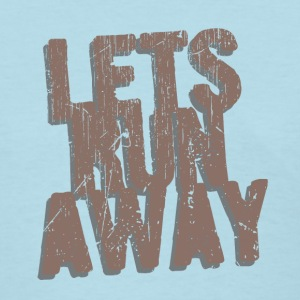 Let's Run Away Women's T-Shirts - Women's T-Shirt