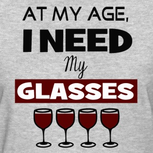 Need Wine Glasses Funny - Women's T-Shirt