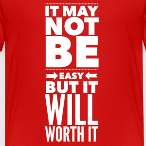 It may not be easy but it will worth it Baby & Toddler Shirts - Toddler Premium T-Shirt