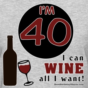 40th Birthday Wine All I Want - Women's T-Shirt