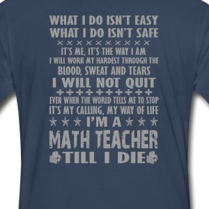 I'm a Math Teacher till I die - Men's Premium T-Shirt