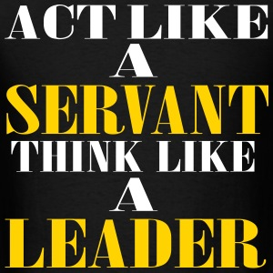 Act like a servanet think like a leader - Men's T-Shirt