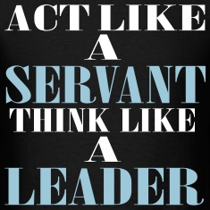 Act like a servant think like a leader