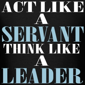 Act like a servant think like a leader - Men's T-Shirt