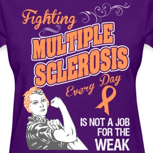 Fighting Multiple Sclerosis Every Day Is Not A Job - Women's T-Shirt