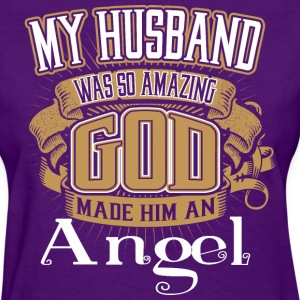 My Husband Was So Amazing God Made Him An Angel - Women's T-Shirt