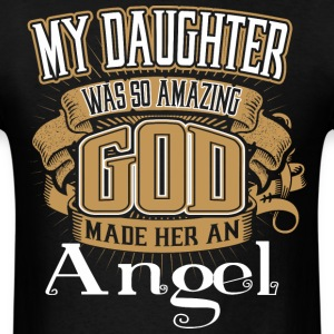 My Daughter Was So Amazing God Made Him An Angel - Men's T-Shirt