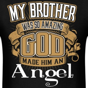 My Brother Was So Amazing God Made Him An Angel - Men's T-Shirt