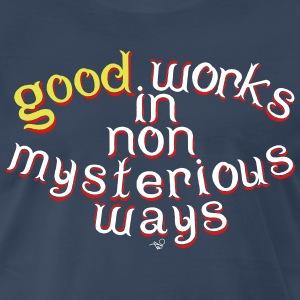 Good Works in Non-Mysterious Ways by Tai's Tees - Men's Premium T-Shirt