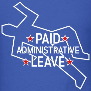 Paid Administrative Leave - Men's T-Shirt