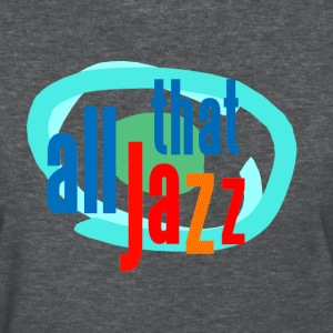 all that jazz - Women's T-Shirt