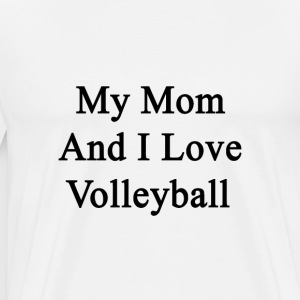 my_mom_and_i_love_volleyball T-Shirts - Men's Premium T-Shirt