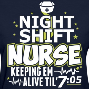 Night Shift Nurse Keeping Em Alive Till 7 - Women's T-Shirt