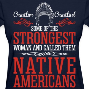 Strongest Woman And Called Them Native Americans - Women's T-Shirt