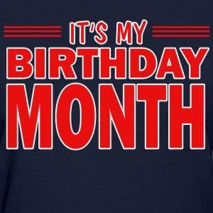 It's My Birthday Month - Women's T-Shirt