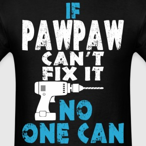 If Pawpaw Can't Fix It No One Can - Men's T-Shirt