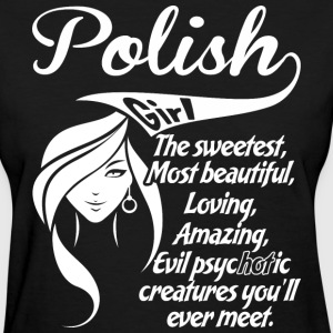 Polish Girl The Sweetest Most Beautiful Loving - Women's T-Shirt