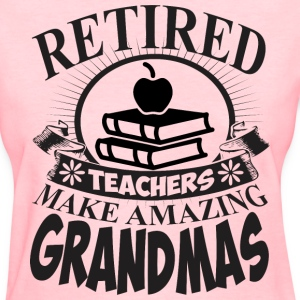 Retired Teachers Make Amazing Grandmas - Women's T-Shirt