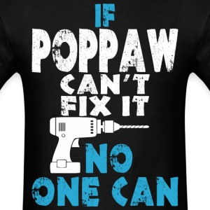 If Poppaw Can't Fix It No One Can - Men's T-Shirt