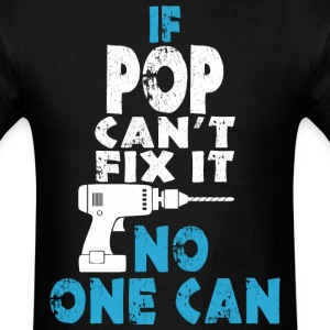 If Pop Can't Fix It No One Can - Men's T-Shirt