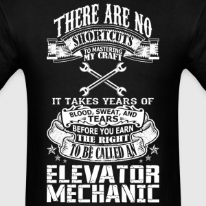 No Shortcuts To Be Called An Elevator Mechanic - Men's T-Shirt