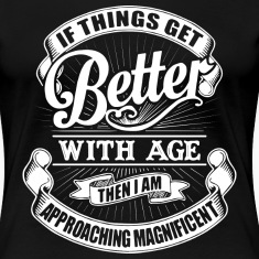 if things get better with age...birthday t-shirts