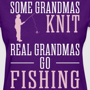 Some Grandmas Knit Real Grandmas Go Fishing - Women's T-Shirt
