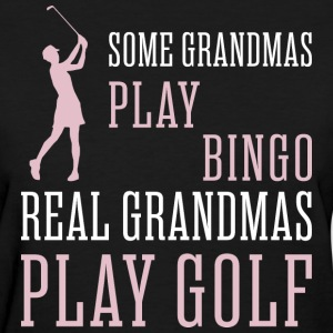 Some Grandmas Play Bingo Real Grandmas Go Play Gol - Women's T-Shirt