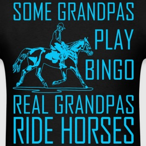 Some Grandpas Play Bingo Real Grandpas Ride Horses - Men's T-Shirt