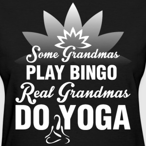 Some Grandmas Play Bingo Real Grandmas Do Yoga - Women's T-Shirt