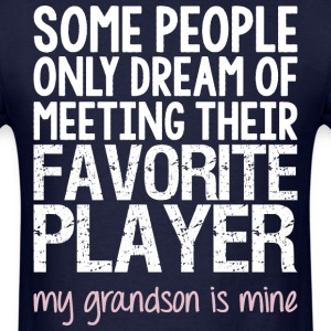Dream Of Meeting Their Favorite Player My Grandson - Men's T-Shirt