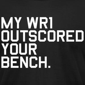 My WR1 Outscored your Bench. (Fantasy Football) - Men's T-Shirt by American Apparel