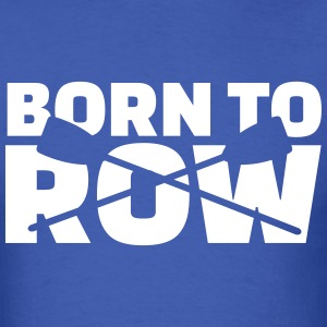 Born to row T-Shirts - Men's T-Shirt