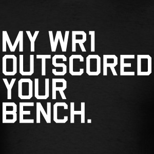 My WR1 Outscored your Bench. (Fantasy Football) - Men's T-Shirt