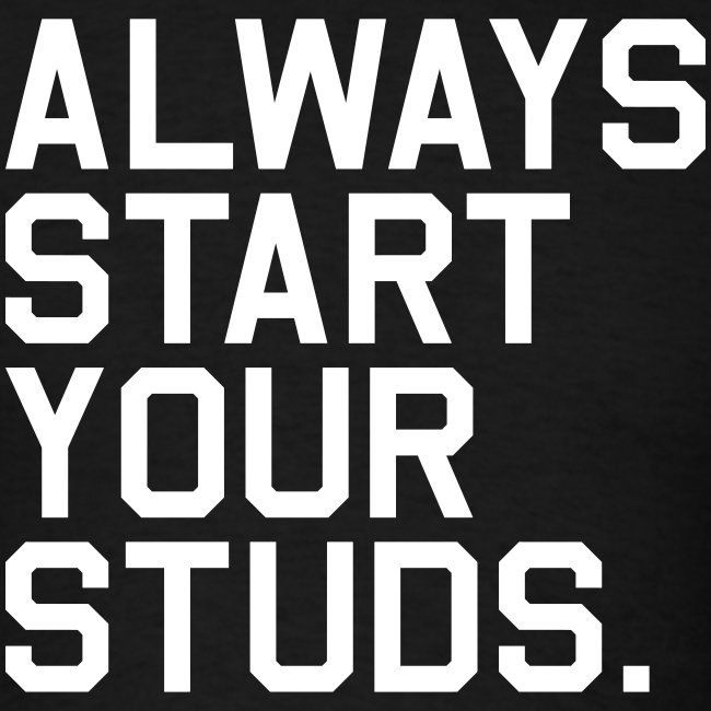 Always Start your Studs. (Fantasy Football)