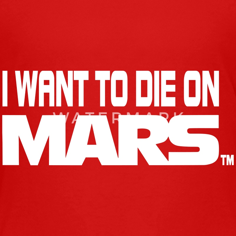 I Want To Die On Mars Kids' Shirts - Kids' Premium T-Shirt