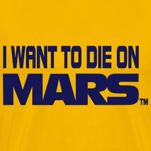 I Want To Die On Mars T-Shirts - Men's Premium T-Shirt
