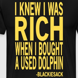 I Knew I Was RICH When I Bought a Used Dolphin  - Men's Premium T-Shirt