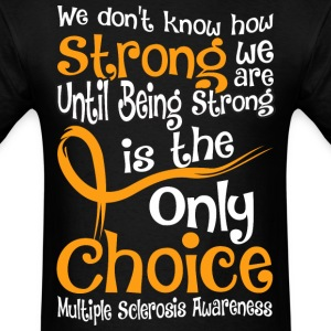 Being Strong Is The Only Choice Multiple Sclercsis - Men's T-Shirt