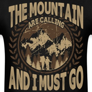 The Mountain Are Calling And I Must Go - Men's T-Shirt