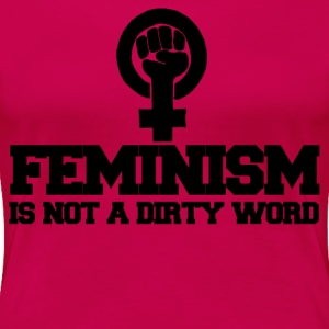 Feminism is not a dirty word - Women's Premium T-Shirt