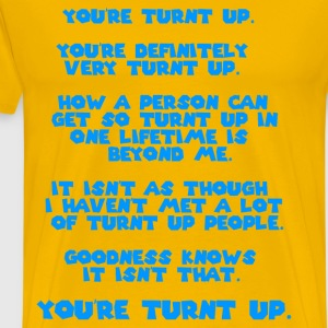 You're TURNT UP. You're definitely very TURNT UP. - Men's Premium T-Shirt