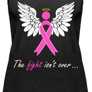 The Fight Isn't Over... Tanks - Women's Premium Tank Top